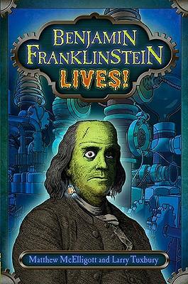 Benjamin Franklinstein Lives! By McElligott, Matthew/ Tuxbury, Larry