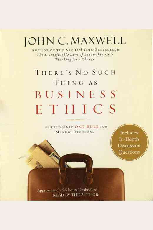 There's No Such Thing As 'Business' Ethics By Maxwell, John C.